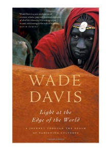 "Best Books About Travel and Adventure: ""Light at the Edge of the World"" -- In Light at the Edge of the World, Wade Davis explores the idea that these distinct cultures represent unique visions of life itself and have much to teach the rest of the world about different ways of living and thinking."